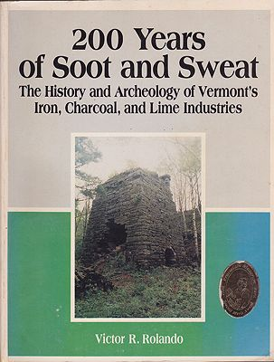 200 Years of Soot and Sweat - The History and Archeology of Vermont's Iron, Charcoal, and Lime IndustriesRolando, Victor R. - Product Image