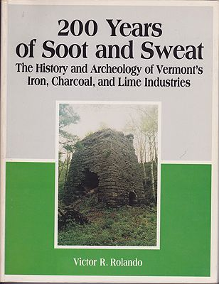 200 Years of Soot and Sweat: The History of Archeology of Vermont's Iron, Charcoal, and Lime Industries.Rolando, Victor R.  - Product Image