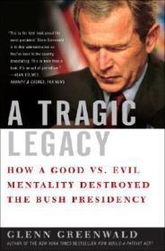 A Tragic Legacy: How a Good vs. Evil Mentality Destroyed the Bush PresidencyGreenwald, Glenn - Product Image