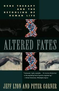 ALTERED FATES: GENE THERAPY AND THE RETOOLING OF HUMAN LIFELyon, Jeff - Product Image
