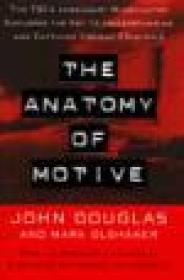 ANATOMY OF MOTIVE, The: The Fbis Legendary Mindhunter Explores The Key To Understanding And Catching Violent Criminals Douglas, John and Mark Olshaker - Product Image