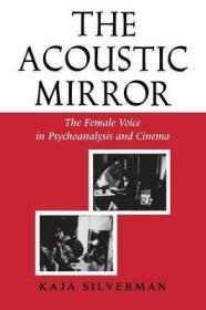 Acoustic Mirror: The Female Voice in Psychoanalysis and CinemaSilverman, Kaja - Product Image