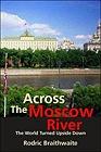Across the Moscow River: The World Turned Upside DownBraithwaite, Rodric - Product Image