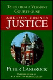 Addison County Justice: Tales from a Vermont Court House [ILLUSTRATED]by: Leahy, Senator Patrick (Introduction) - Product Image