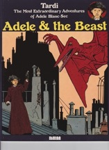 Adele and the Beast: The Most Extraordinary Adventures of Adele Blanc-Sec Tardi, Jacques - Product Image