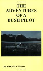 Adventures of a Bush Pilot, The (Inscribed by Author)LaPorte, Richard H. - Product Image