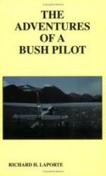 Adventures of a Bush Pilot, The by: LaPorte, Richard H. - Product Image