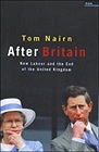 After Britain: New Labour and the Return of ScotlandNairn, Tom - Product Image