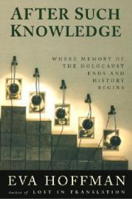 After Such Knowledge: Memory, History, and the Legacy of the HolocaustHoffman, Eva - Product Image