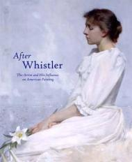 After Whistler - The Artist and His Influence on American Painting, Merrill, Linda - Product Image