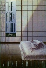 Age of Grief, The/ Stories and a Novellaby: Smiley, Jane - Product Image