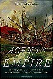 Agents of Empire: Knights, Corsairs, Jesuits and Spies in the Sixteenth-Century Mediterranean WorldMalcolm, Noel - Product Image