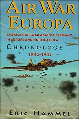 Air War Europa: American's Air War against germany in Europe and North America: Chronology 1942-1945Hammel, Eric - Product Image