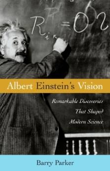Albert Einstein's vision: remarkable discoveries that shaped modern scienceParker, Barry R. - Product Image