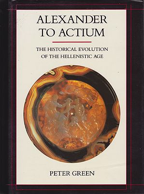 Alexander to Actium: The Historical Evolution of the Hellenistic AgeGreen, Peter - Product Image