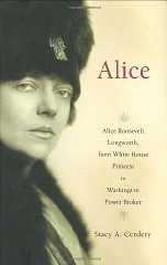 Alice: Alice Roosevelt Longworth, from White House Princess to Washington Power BrokerCordery, Stacy A. - Product Image