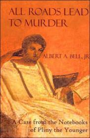All Roads Lead to Murder: A Case From the Notebooks of Pliny the YoungerJr., Albert A. Bell - Product Image
