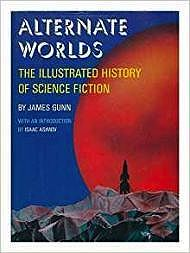 Alternate Worlds: The Illustrated History of Science FictionGunn, James - Product Image