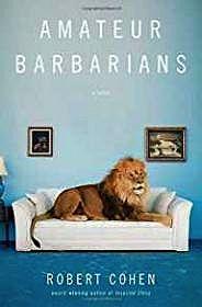Amateur Barbarians: A Novel (SIGNED)Cohen, Robert - Product Image