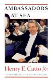 Ambassadors at Sea: The High and Low Adventures of a DiplomatCatto Jr., Henry E. - Product Image