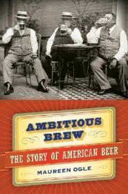 Ambitious Brew : The Story of American BeerOgle, Maureen - Product Image