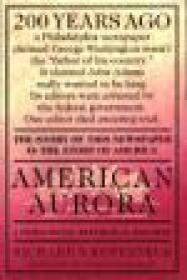 American Aurora : A Democratic-Republican Returns : The Suppressed History of Our Nation's Beginnings and the Heroic Newspaper That Tried to Report ItRosenfeld, Richard N. - Product Image