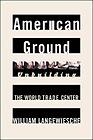 American Ground: Unbuilding the World Trade CenterLangewiesche, William - Product Image