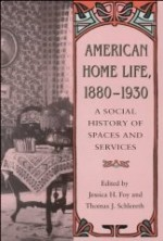 American Home Life 1880-1930: Social History Spaces Servicesby: Foy, Jessica H. - Product Image
