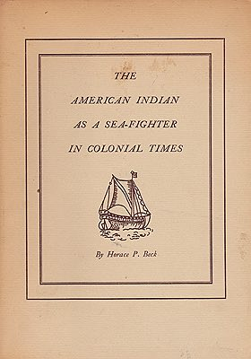 American Indian As a Sea-Fighter in Colonial Times, The (SIGNED)Beck, Horace P. - Product Image