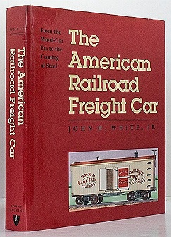 American Railroad Freight Car - From the Wood-Car Era the Coming of SteelWhite, Jr., John H. - Product Image