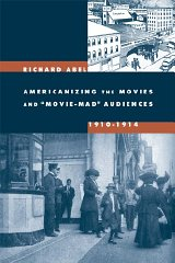 "Americanizing the Movies and ""Movie-Mad"" Audiences, 1910-1914Abel, Richard - Product Image"