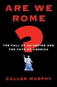 Are We Rome?: The Fall of an Empire and the Fate of Americaby: Murphy , Cullen - Product Image
