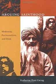 Arguing Sainthood: Modernity, Psychoanalysis, and IslamEwing, Katherine Pratt - Product Image