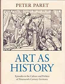 Art as History: Episodes in the Culture and Politics of Nineteenth-Century GermanyParet, Peter - Product Image