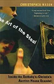 Art of the Steal, The: Inside the Sotheby's-Christie's Auction House Scandal.Mason, Christopher - Product Image