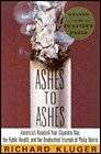 Ashes to Ashes: America's Hundred-Year Cigarette War, the Public Health, and the Unabashed Triumph of Philip MorrisKluger, Richard - Product Image