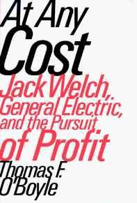 At Any Cost: Jack Welch, General Electric, and the Pursuit of ProfitO'Boyle, Thomas F. - Product Image
