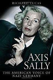 Axis Sally: The American Voice of Nazi GermanyLucas, Richard - Product Image