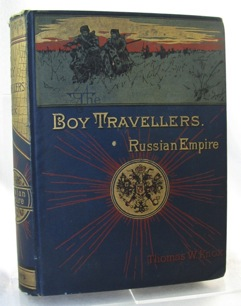 BOY TRAVELLERS IN THE RUSSIAN EMPIRE, THE. Adventures of Two Youths in a Journey in European and Asiatic Russia With Accounts of a Tour Across Siberia Voyages on the Amoor Volga and Other Rivers A Visit to Central Asia Travels Among the Exi - Product Image