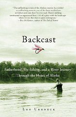 Backcast: Fatherhood, Fly-fishing, and a River Journey Through the Heart of AlaskaUreneck, Lou - Product Image