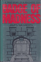 Badge of Madness: The True Story of a Psychotic Cop.Willwerth, James - Product Image