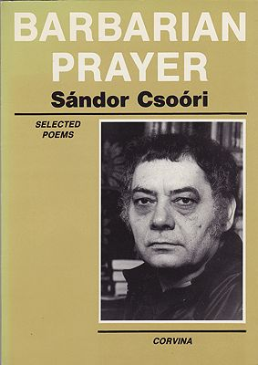 Barbarian Prayer: Selected Poems of Sandor CsooriCsoori, Sandor - Product Image