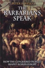 Barbarians Speak, The: How the Conquered Peoples Shaped Roman Europe.Wells, Peter S. - Product Image