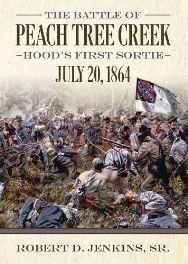 Battle of Peach Tree Creek, The: Hood's First Sortie, 20 July 1864Jenkins, Robert D - Product Image