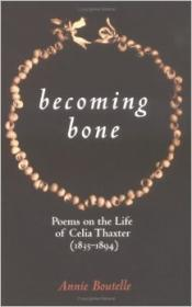 Becoming Bone: Poems On the Life of Celia ThaxterBoutelle, Annie - Product Image