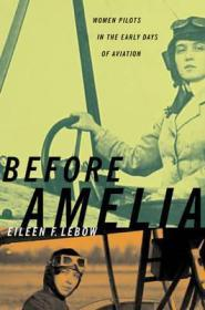 Before Amelia: Women Pilots in the Early Days of AviationLebow, Eileen F. - Product Image