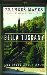 Bella Tuscany: The Sweet Life in ItalyMayes, Frances - Product Image