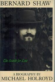 Bernard Shaw, A Biography: Volume 1, 18561898, The Search for LoveHolroyd, Michael - Product Image
