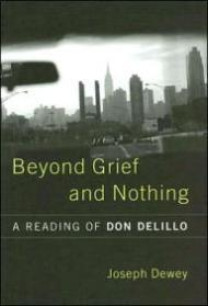 Beyond Grief And Nothing: A Reading of Don Delilloby: Dewey, Joseph - Product Image