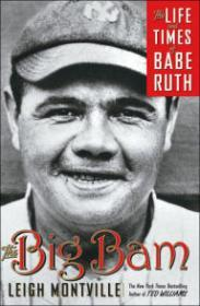 Big Bam, The : The Life and Times of Babe RuthMontville, Leigh - Product Image
